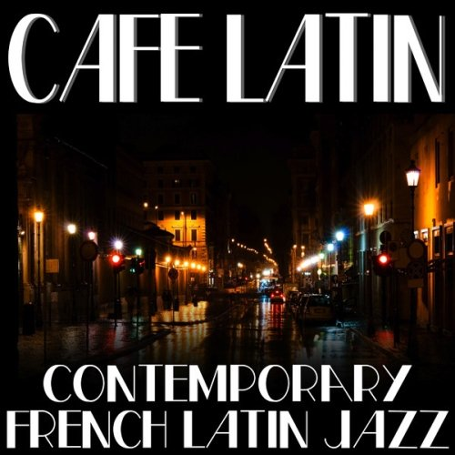 VA - Cafe Latin: Contemporary French Latin Jazz [2014] MP3